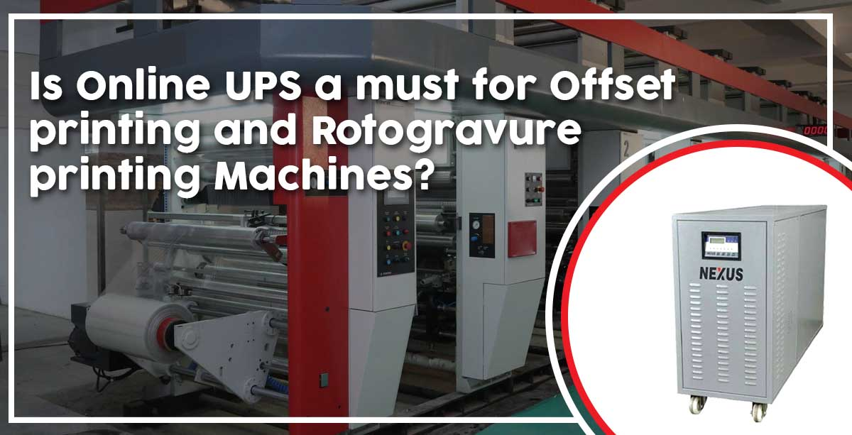Is Online UPS a must for Offset Printing and Rotogravure Printing Machines?